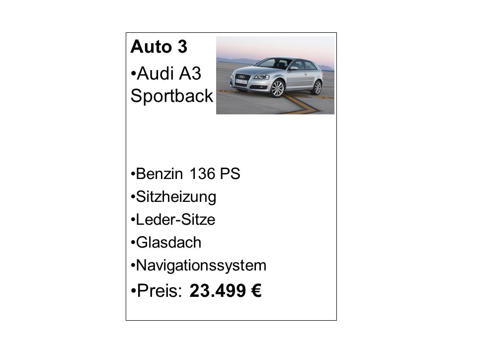 Auto 3 Audi A3 Sportback Preis: 23.499 € Benzin 136 PS Sitzheizung