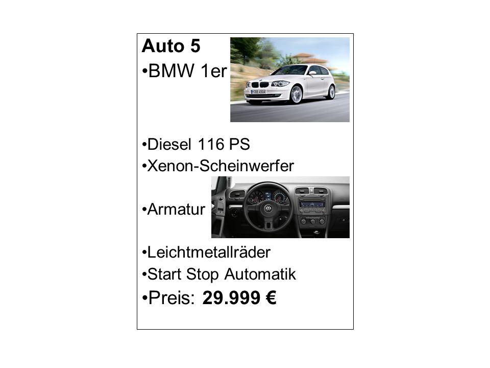 Auto 5 BMW 1er Preis: 29.999 € Diesel 116 PS Xenon-Scheinwerfer