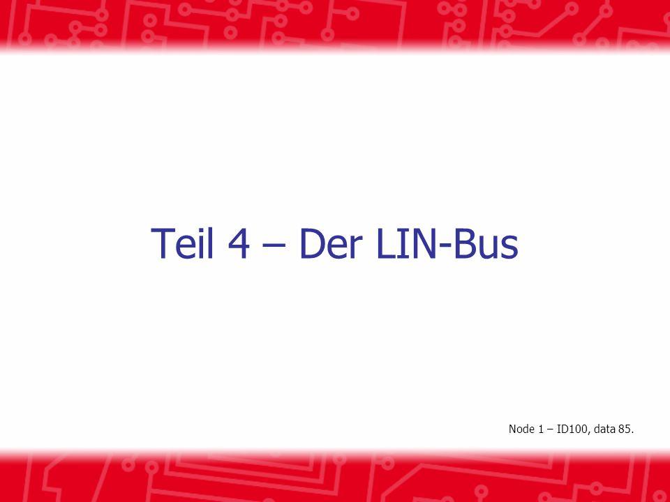 Teil 4 – Der LIN-Bus Node 1 – ID100, data 85.