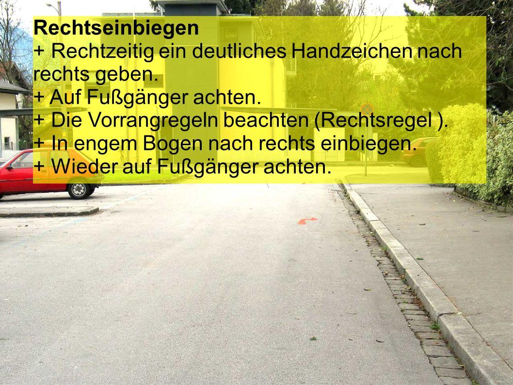 Rechtseinbiegen + Rechtzeitig ein deutliches Handzeichen nach rechts geben. + Auf Fußgänger achten.