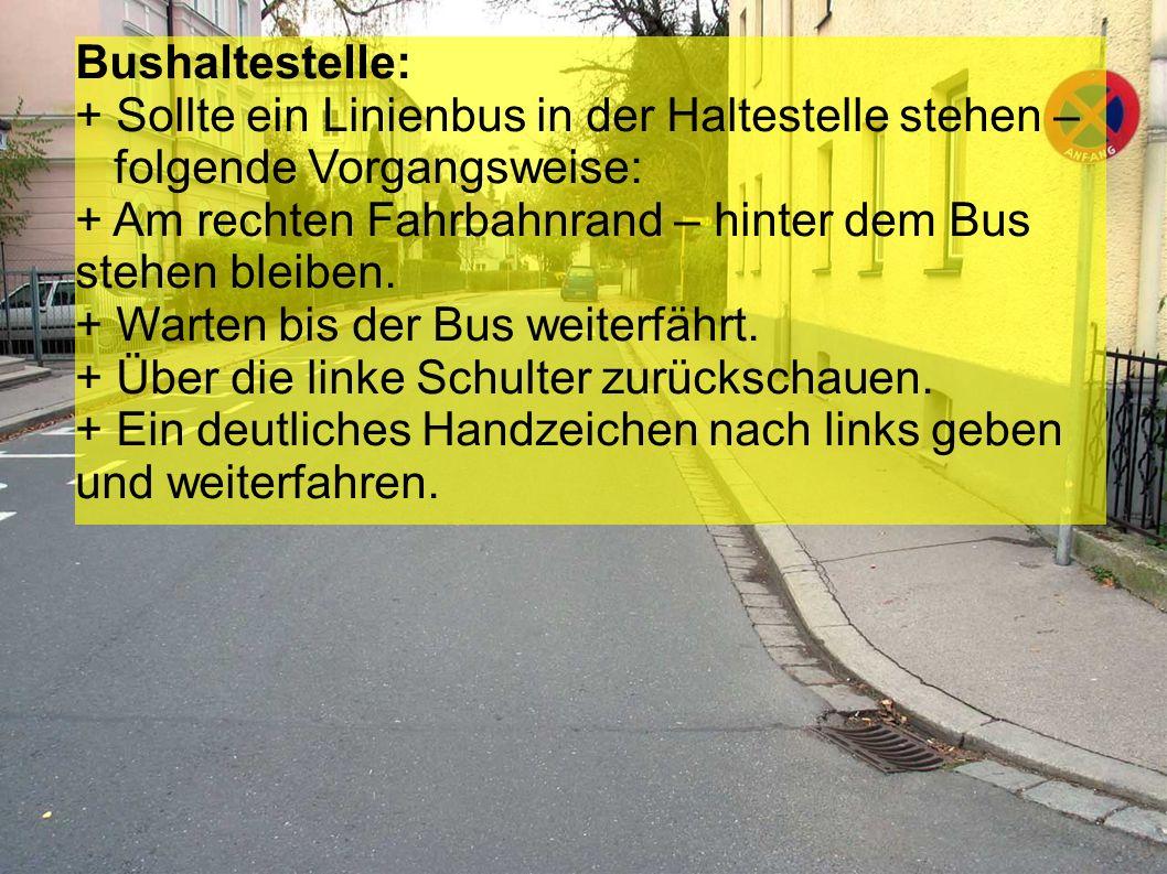 Bushaltestelle: + Sollte ein Linienbus in der Haltestelle stehen – folgende Vorgangsweise: