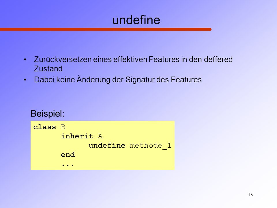 undefine Zurückversetzen eines effektiven Features in den deffered Zustand. Dabei keine Änderung der Signatur des Features.
