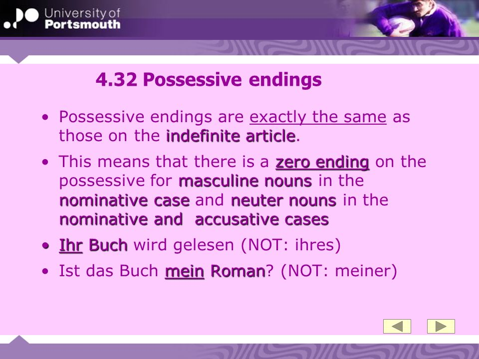 4.32 Possessive endings Possessive endings are exactly the same as those on the indefinite article.