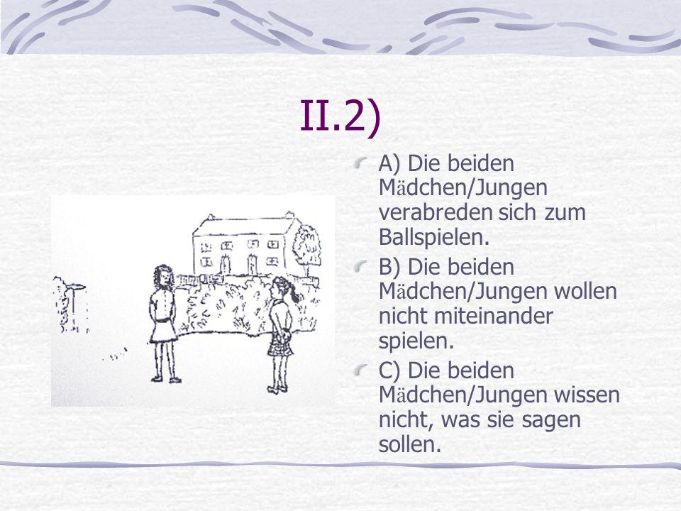 II.2) A) Die beiden Mädchen/Jungen verabreden sich zum Ballspielen.