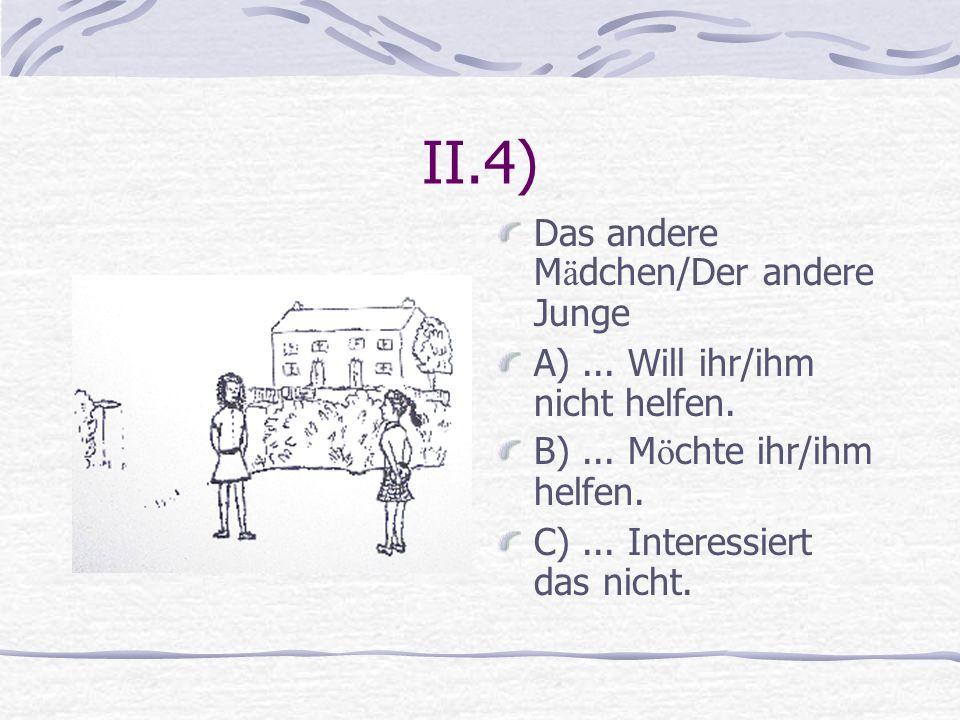 II.4) Das andere Mädchen/Der andere Junge