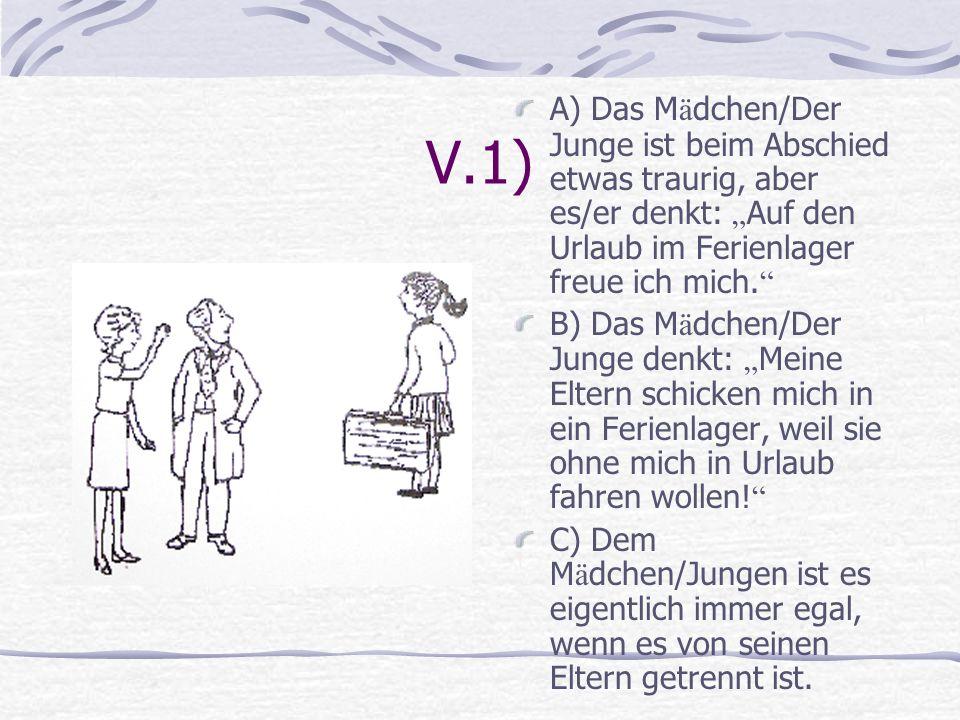 """V.1) A) Das Mädchen/Der Junge ist beim Abschied etwas traurig, aber es/er denkt: """"Auf den Urlaub im Ferienlager freue ich mich."""