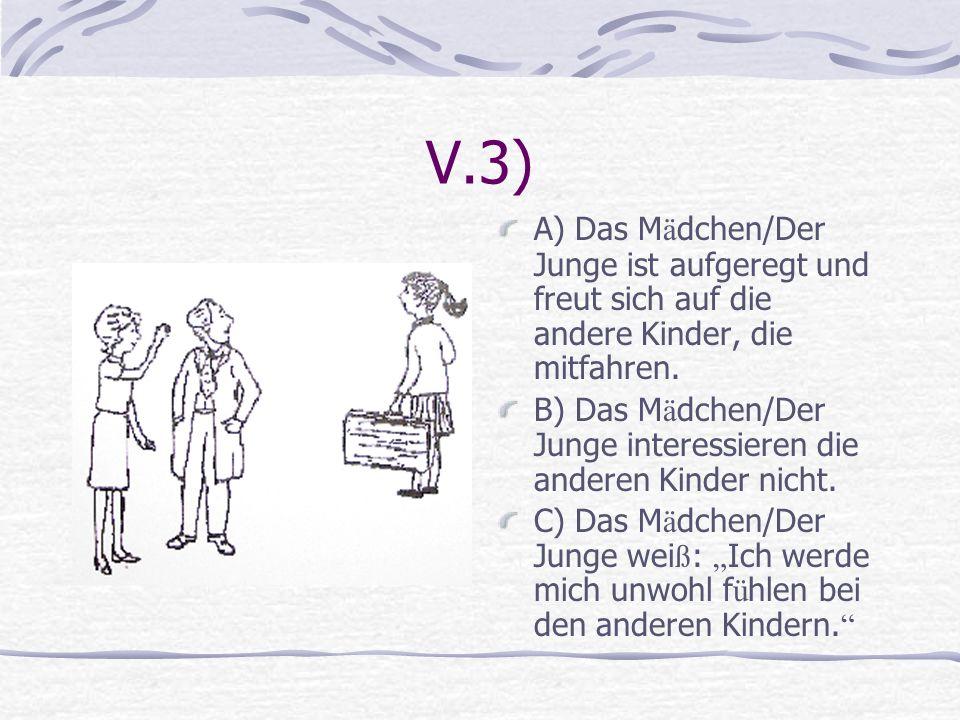V.3) A) Das Mädchen/Der Junge ist aufgeregt und freut sich auf die andere Kinder, die mitfahren.