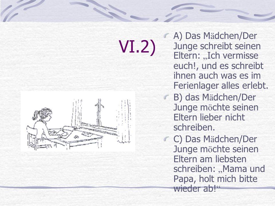 """VI.2) A) Das Mädchen/Der Junge schreibt seinen Eltern: """"Ich vermisse euch!, und es schreibt ihnen auch was es im Ferienlager alles erlebt."""