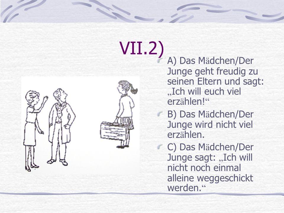 """VII.2) A) Das Mädchen/Der Junge geht freudig zu seinen Eltern und sagt: """"Ich will euch viel erzählen!"""