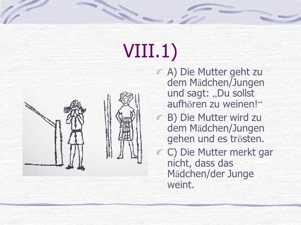 """VIII.1) A) Die Mutter geht zu dem Mädchen/Jungen und sagt: """"Du sollst aufhören zu weinen!"""
