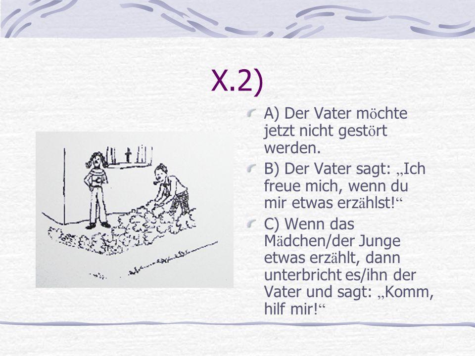 X.2) A) Der Vater möchte jetzt nicht gestört werden.