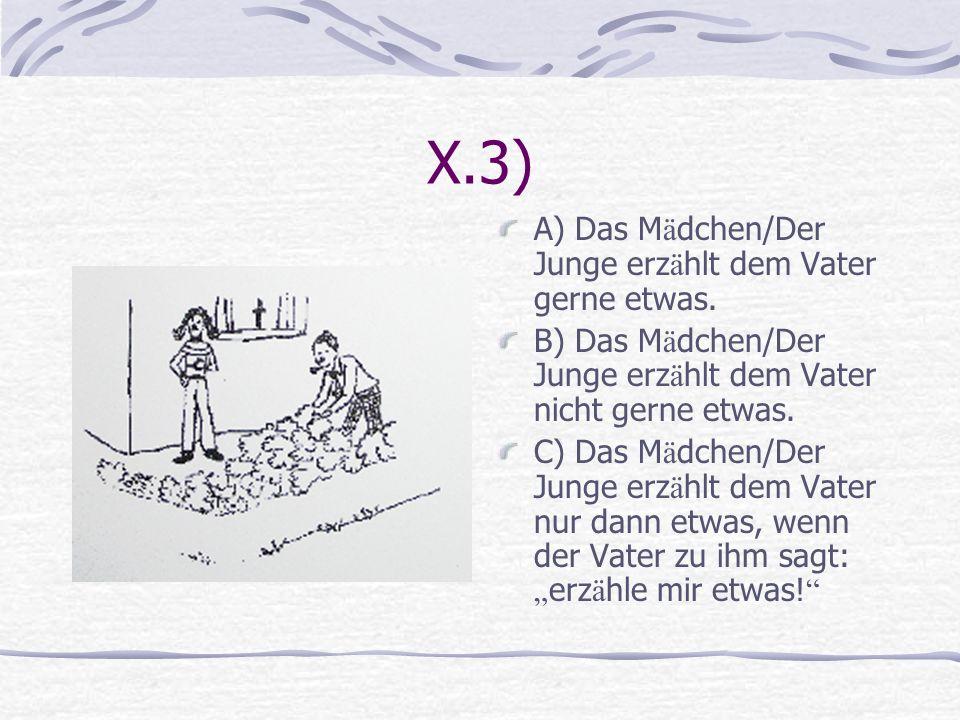 X.3) A) Das Mädchen/Der Junge erzählt dem Vater gerne etwas.