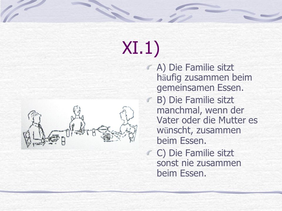 XI.1) A) Die Familie sitzt häufig zusammen beim gemeinsamen Essen.
