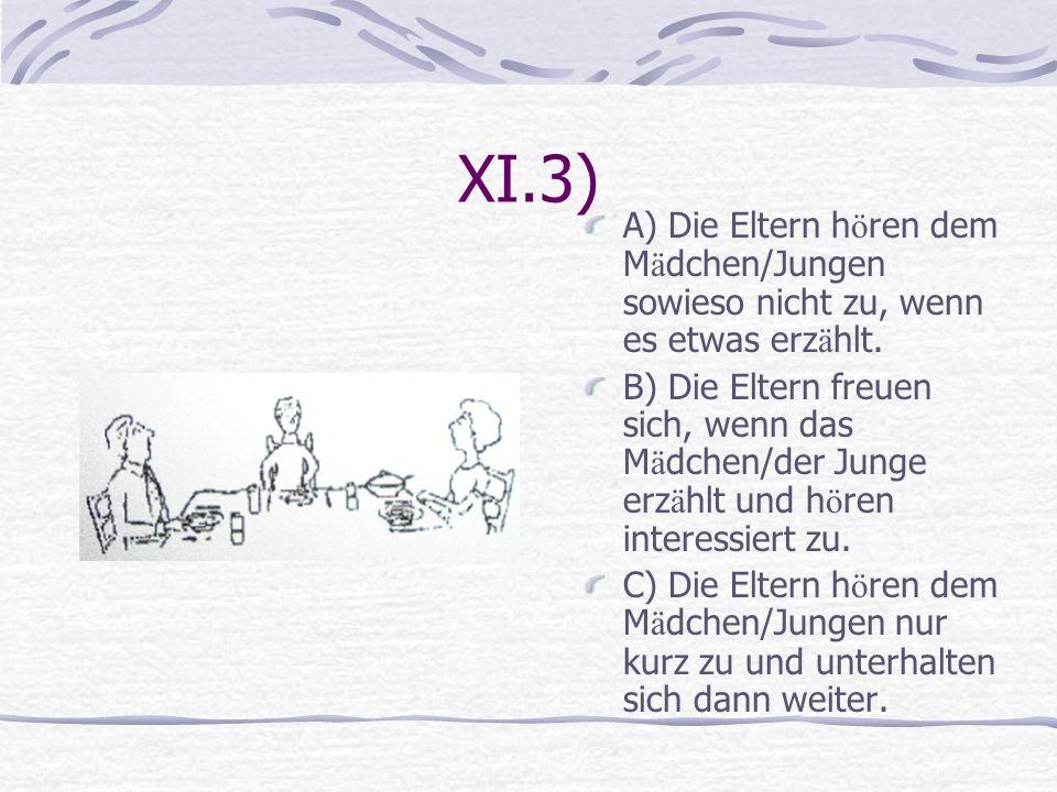 XI.3) A) Die Eltern hören dem Mädchen/Jungen sowieso nicht zu, wenn es etwas erzählt.