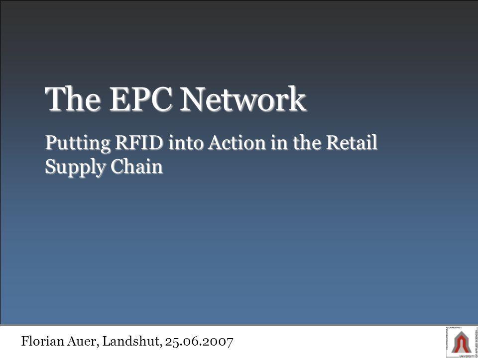 The EPC Network Putting RFID into Action in the Retail Supply Chain