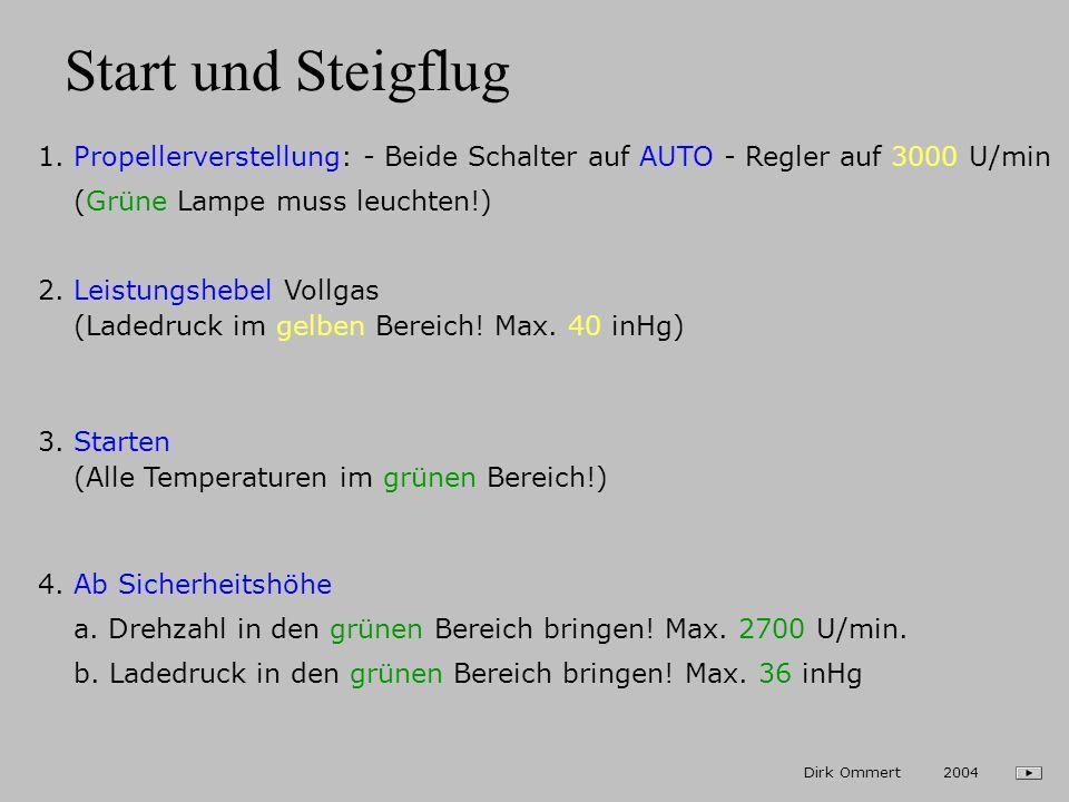 Start und Steigflug 1. Propellerverstellung: - Beide Schalter auf AUTO - Regler auf 3000 U/min. (Grüne Lampe muss leuchten!)