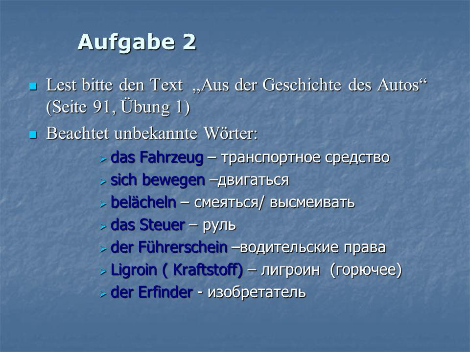 """Aufgabe 2 Lest bitte den Text """"Aus der Geschichte des Autos (Seite 91, Übung 1) Beachtet unbekannte Wörter:"""