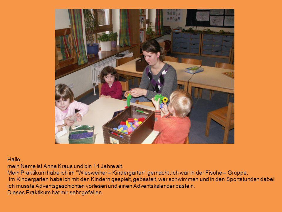 Hallo , mein Name ist Anna Kraus und bin 14 Jahre alt.
