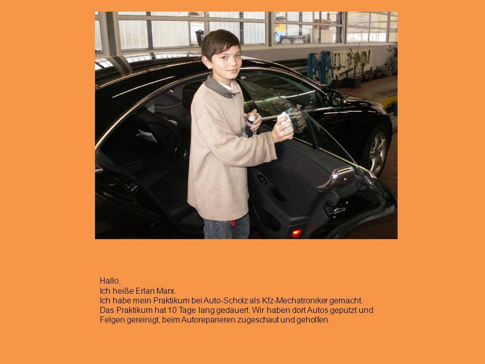 Hallo, Ich heiße Erlan Marx. Ich habe mein Praktikum bei Auto-Scholz als Kfz-Mechatroniker gemacht.