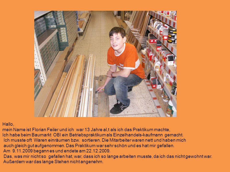 Hallo, mein Name ist Florian Feiler und ich war 13 Jahre al,t als ich das Praktikum machte,