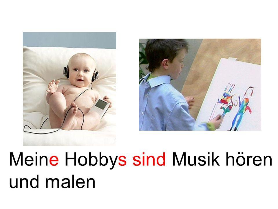 Meine Hobbys sind Musik hören