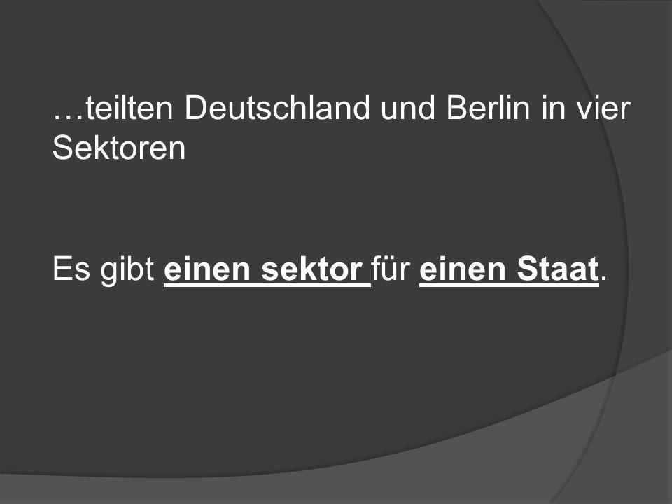 …teilten Deutschland und Berlin in vier Sektoren