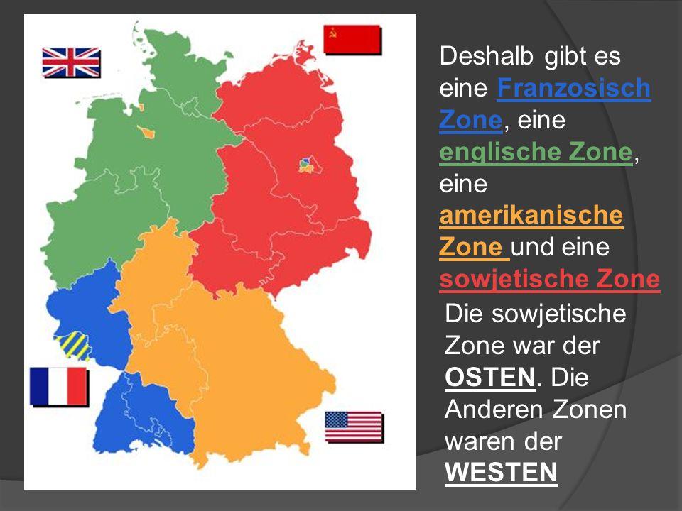 Deshalb gibt es eine Franzosisch Zone, eine englische Zone, eine amerikanische Zone und eine sowjetische Zone
