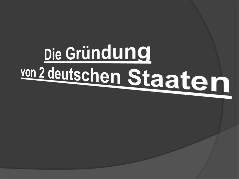 Die Gründung von 2 deutschen Staaten