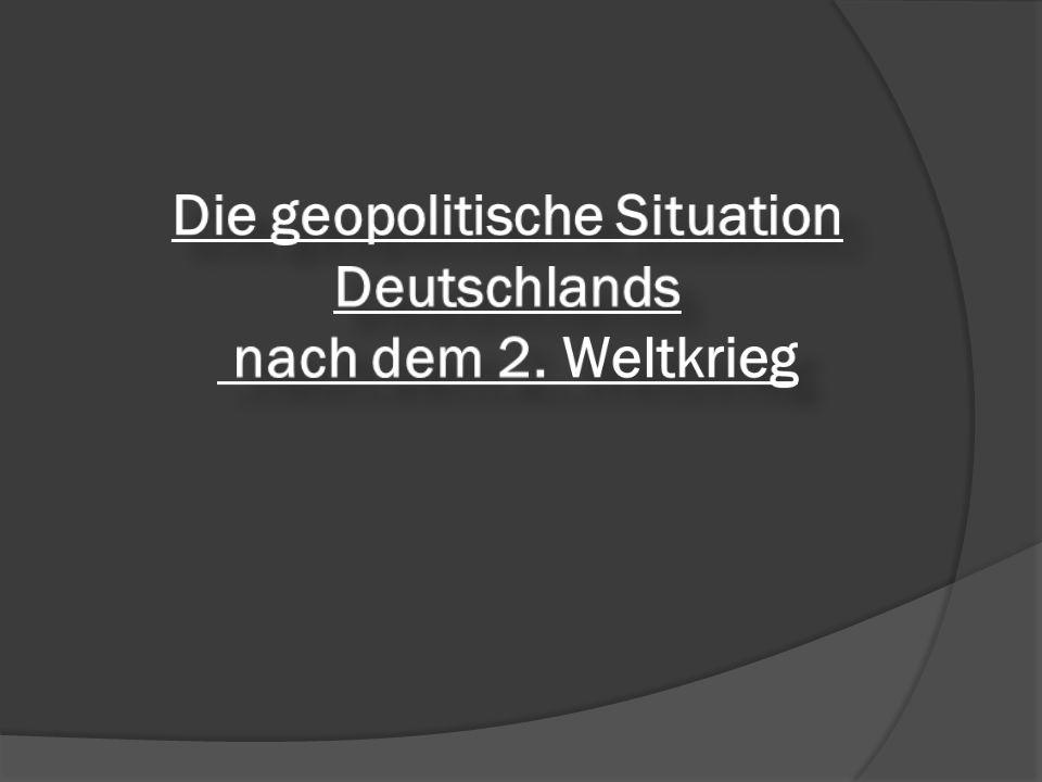 Die geopolitische Situation Deutschlands nach dem 2. Weltkrieg