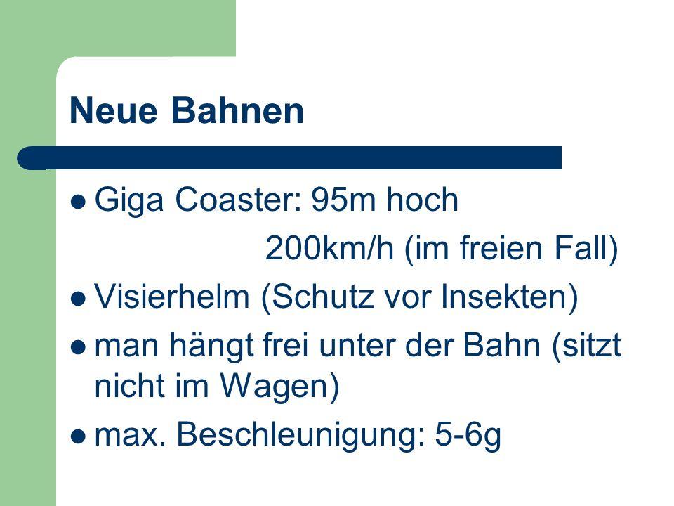 Neue Bahnen Giga Coaster: 95m hoch 200km/h (im freien Fall)