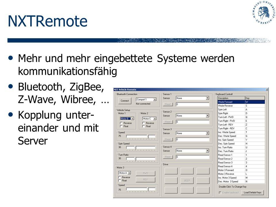 NXTRemote Mehr und mehr eingebettete Systeme werden kommunikationsfähig. Bluetooth, ZigBee, Z-Wave, Wibree, …