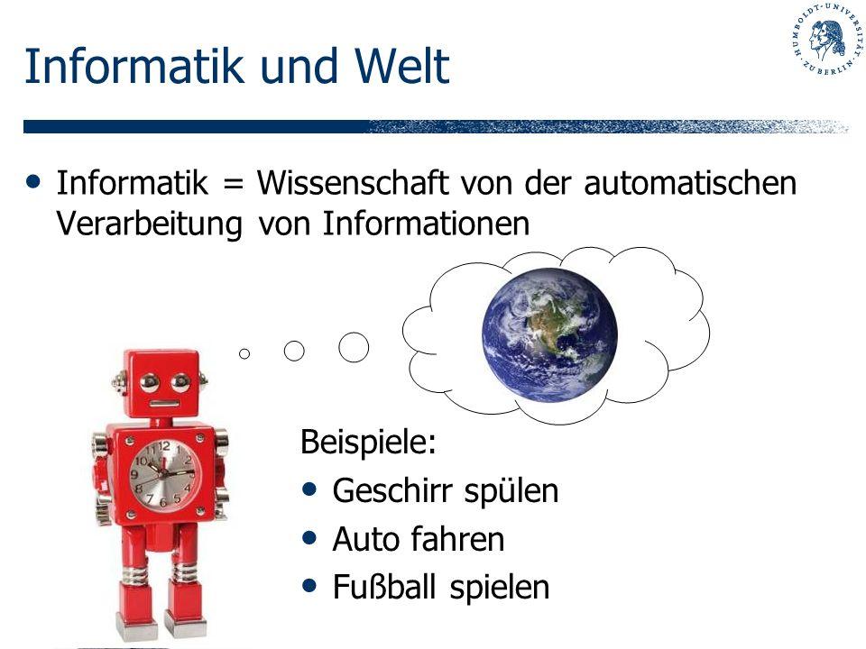 Informatik und WeltInformatik = Wissenschaft von der automatischen Verarbeitung von Informationen. Beispiele: