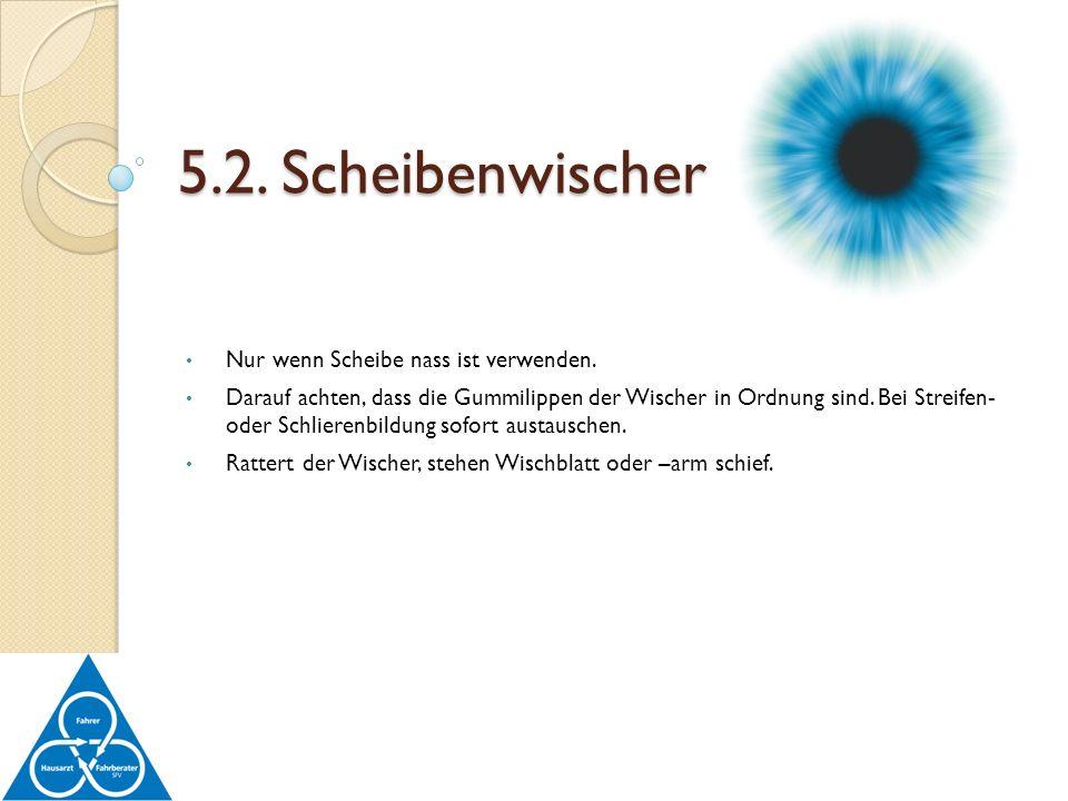 5.2. Scheibenwischer Nur wenn Scheibe nass ist verwenden.