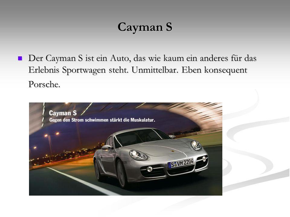 Cayman S Der Cayman S ist ein Auto, das wie kaum ein anderes für das Erlebnis Sportwagen steht.
