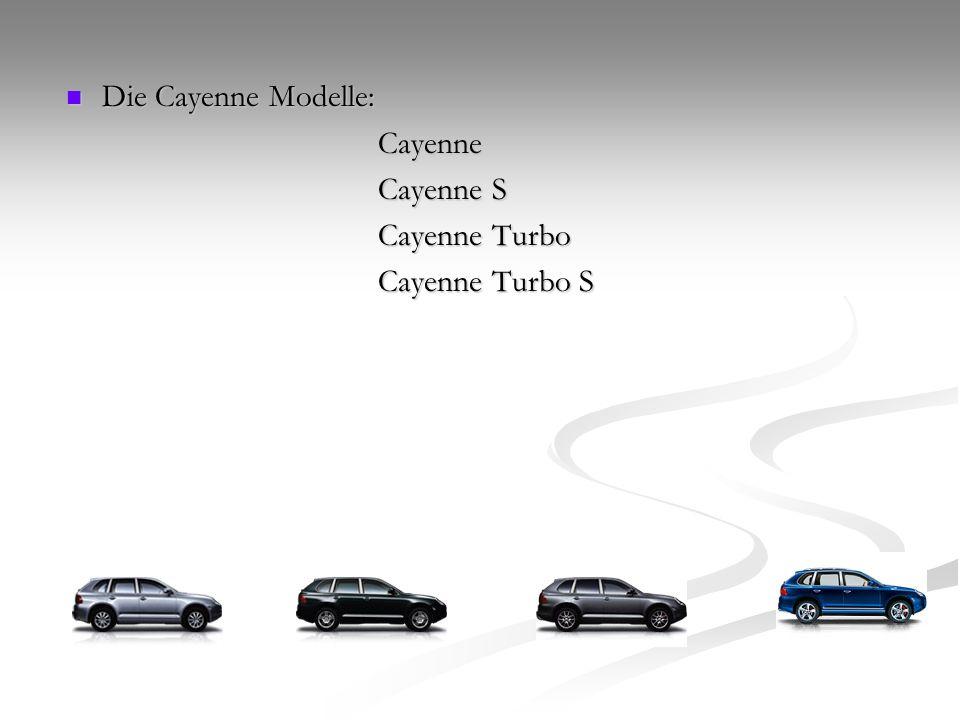 Die Cayenne Modelle: Cayenne Cayenne S Cayenne Turbo Cayenne Turbo S