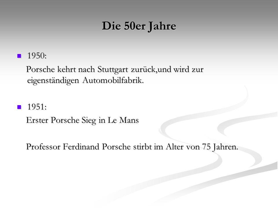 Die 50er Jahre 1950: Porsche kehrt nach Stuttgart zurück,und wird zur eigenständigen Automobilfabrik.