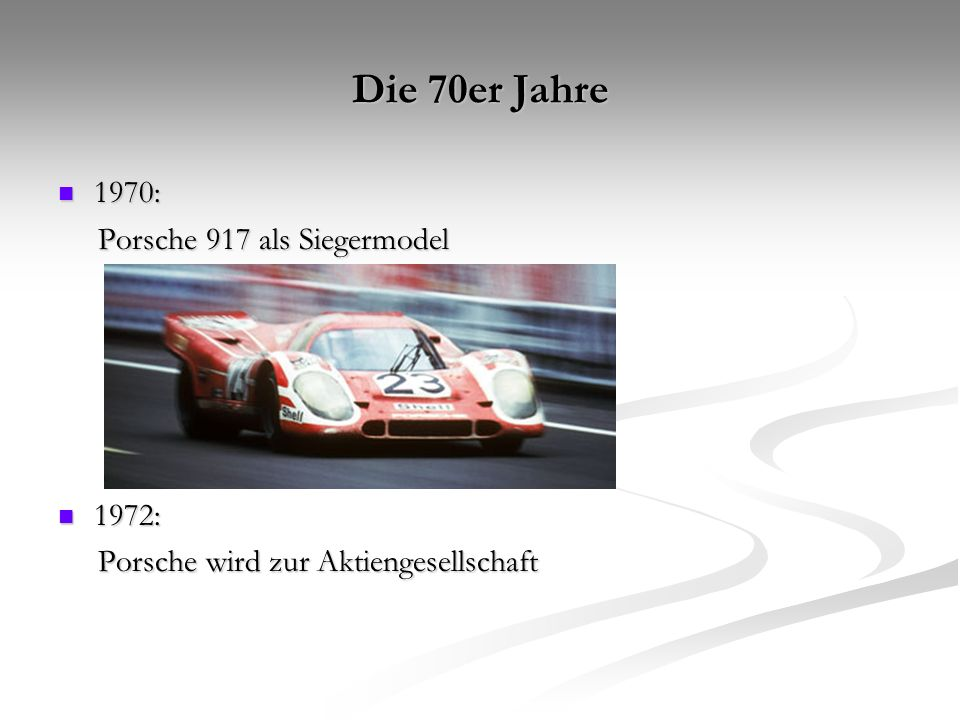 Die 70er Jahre 1970: Porsche 917 als Siegermodel 1972: