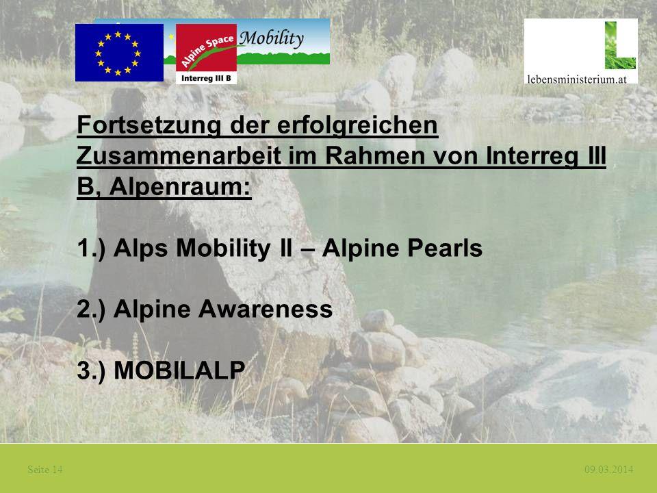 Fortsetzung der erfolgreichen Zusammenarbeit im Rahmen von Interreg III B, Alpenraum: 1.) Alps Mobility II – Alpine Pearls 2.) Alpine Awareness 3.) MOBILALP