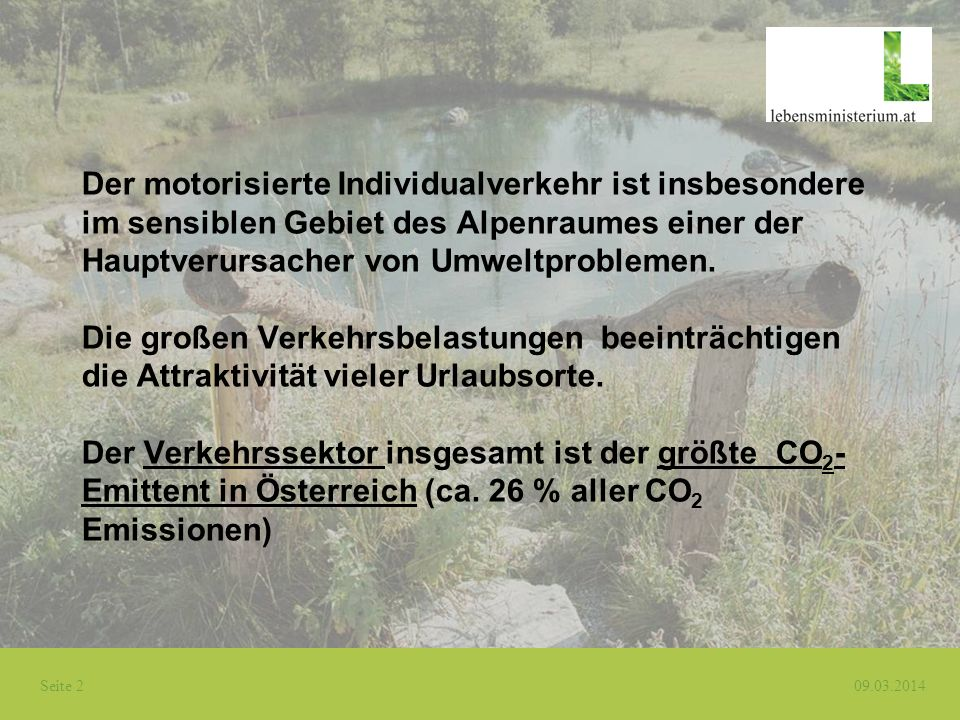 Der motorisierte Individualverkehr ist insbesondere im sensiblen Gebiet des Alpenraumes einer der Hauptverursacher von Umweltproblemen.