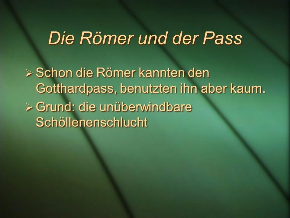 Die Römer und der Pass Schon die Römer kannten den Gotthardpass, benutzten ihn aber kaum.