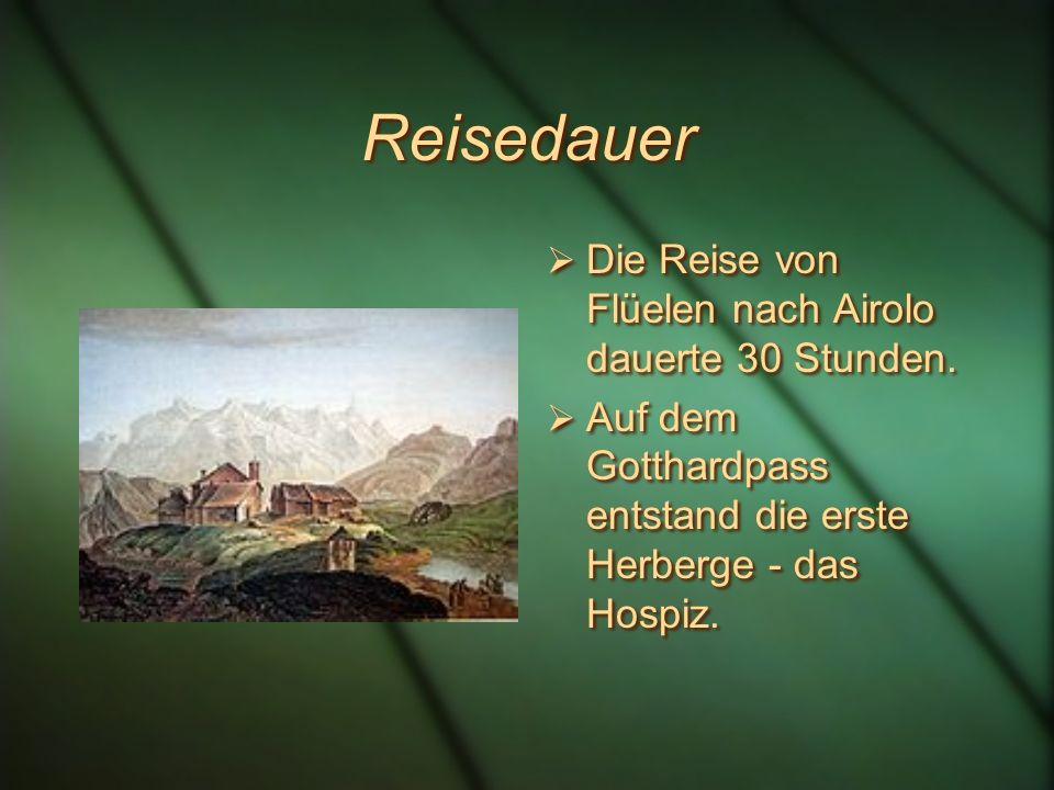 Reisedauer Die Reise von Flüelen nach Airolo dauerte 30 Stunden.