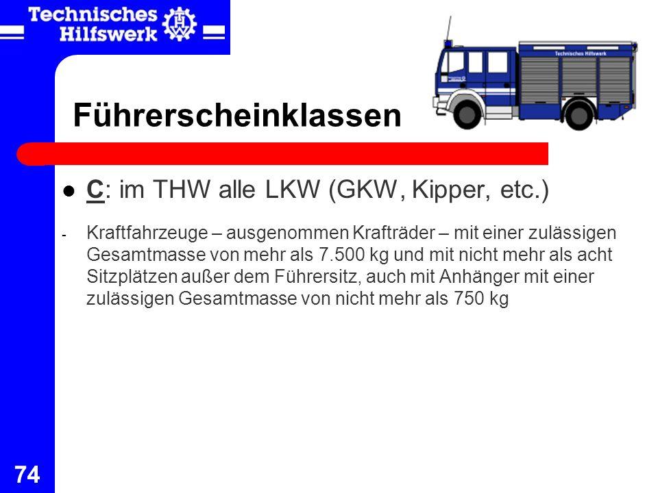 Führerscheinklassen C: im THW alle LKW (GKW, Kipper, etc.)