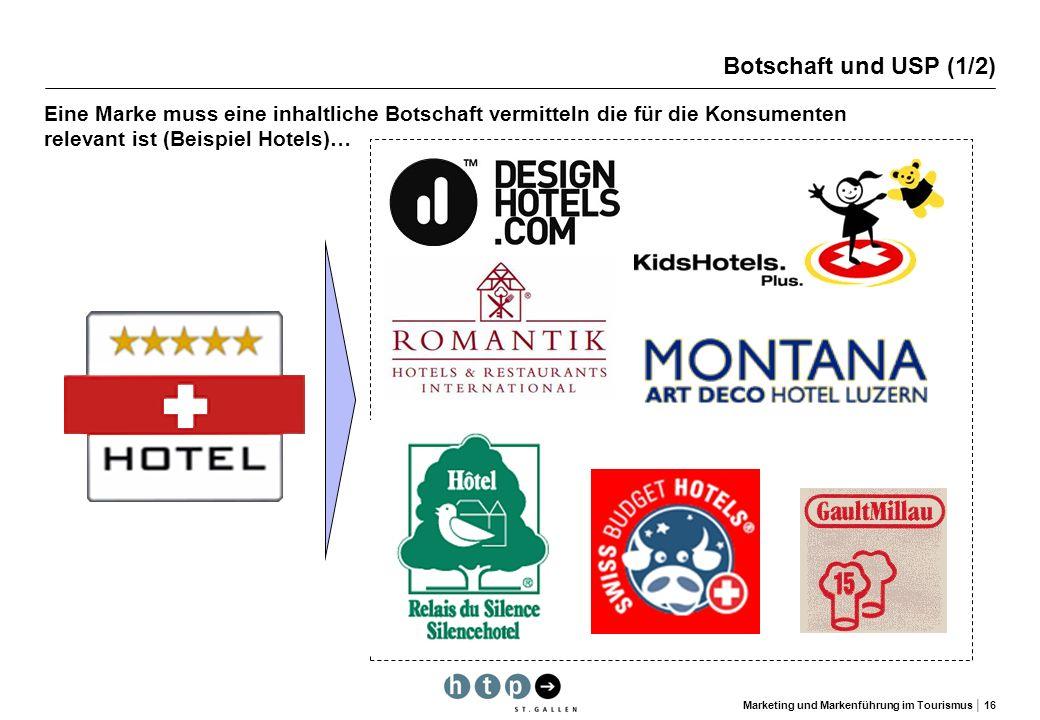Botschaft und USP (1/2) Eine Marke muss eine inhaltliche Botschaft vermitteln die für die Konsumenten relevant ist (Beispiel Hotels)…