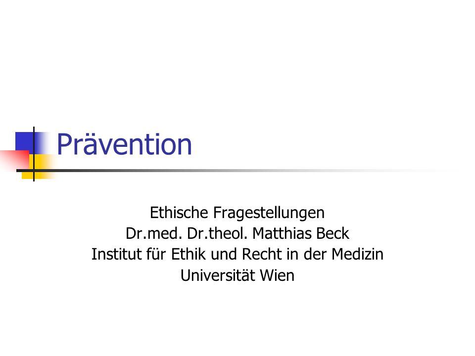 Prävention Ethische Fragestellungen Dr.med. Dr.theol. Matthias Beck