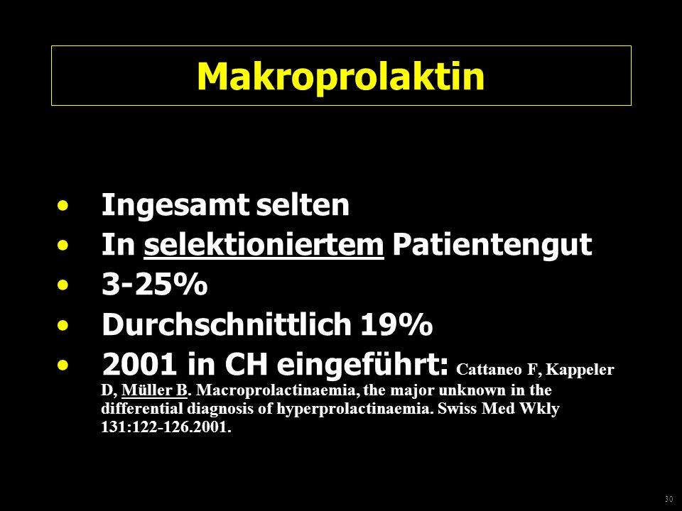 Makroprolaktin Ingesamt selten In selektioniertem Patientengut 3-25%