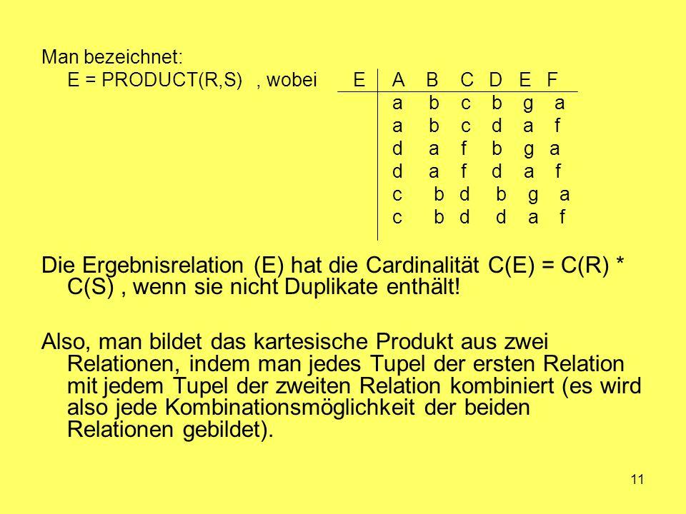 Man bezeichnet: E = PRODUCT(R,S) , wobei E A B C D E F. a b c b g a.