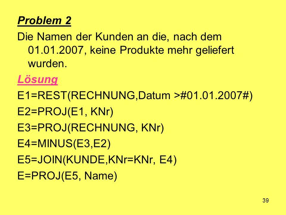 Problem 2 Die Namen der Kunden an die, nach dem 01.01.2007, keine Produkte mehr geliefert wurden. Lösung.