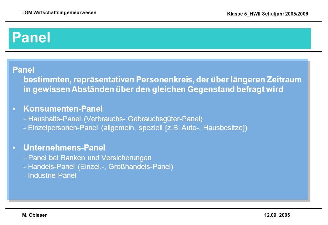 Panel Panel bestimmten, repräsentativen Personenkreis, der über längeren Zeitraum in gewissen Abständen über den gleichen Gegenstand befragt wird.