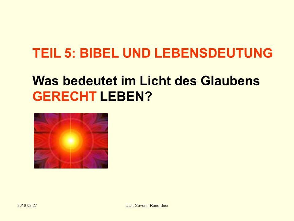 TEIL 5: BIBEL UND LEBENSDEUTUNG Was bedeutet im Licht des Glaubens GERECHT LEBEN