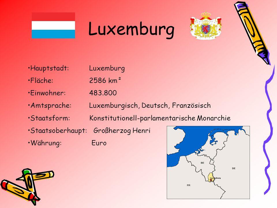 Luxemburg Hauptstadt: Luxemburg Fläche: 2586 km² Einwohner: 483.800